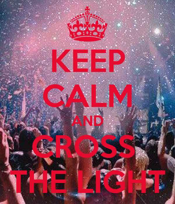 KEEP CALM AND CROSS  THE LIGHT