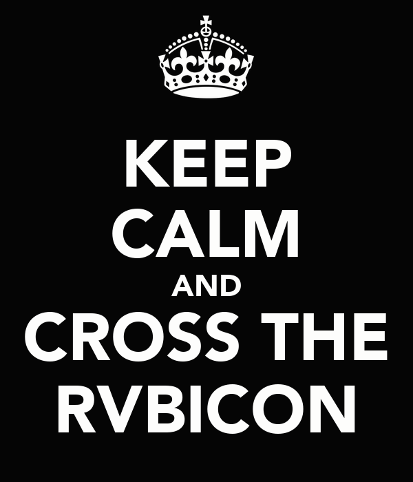 KEEP CALM AND CROSS THE RVBICON