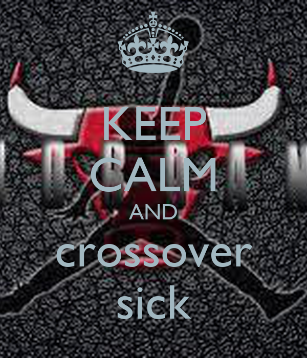 KEEP CALM AND crossover sick