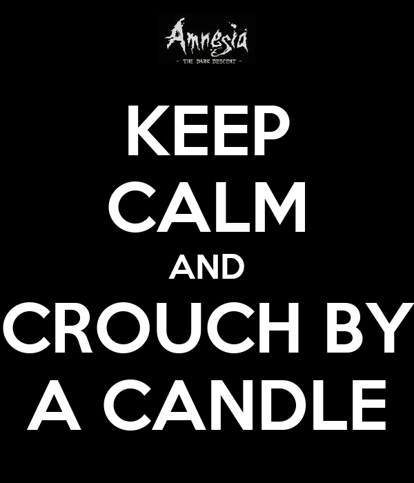 KEEP CALM AND CROUCH BY A CANDLE