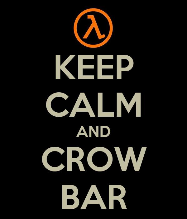 KEEP CALM AND CROW BAR