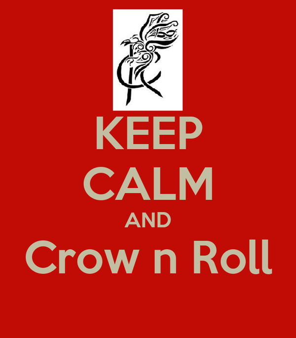 KEEP CALM AND Crow n Roll