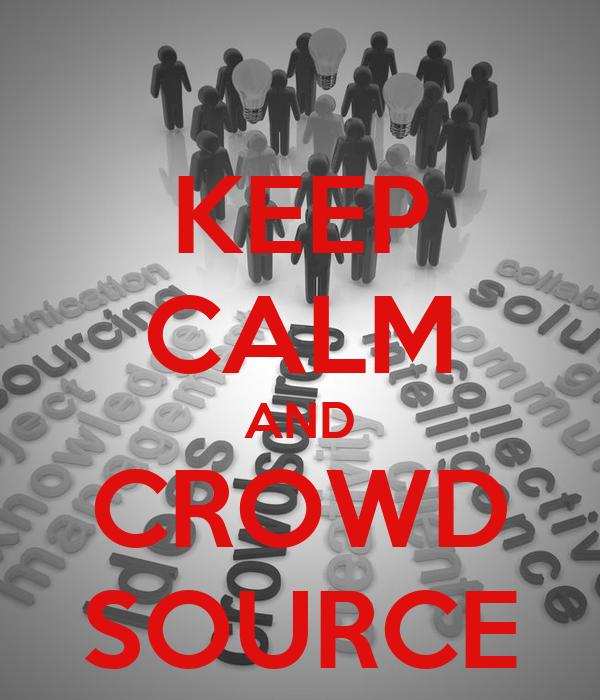 KEEP CALM AND CROWD SOURCE