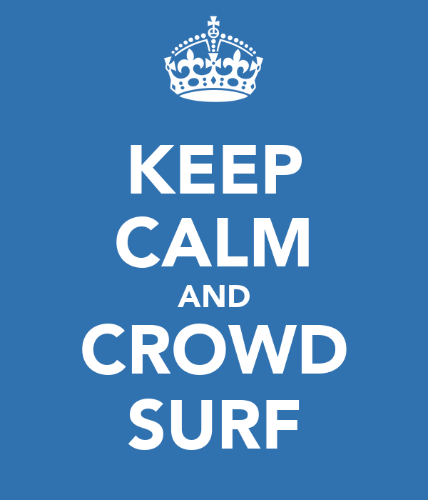 KEEP CALM AND CROWD SURF