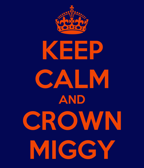 KEEP CALM AND CROWN MIGGY