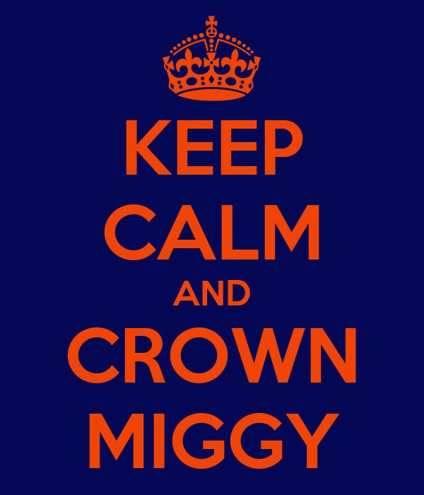 KEEP CALM AND CROWN MIGGY