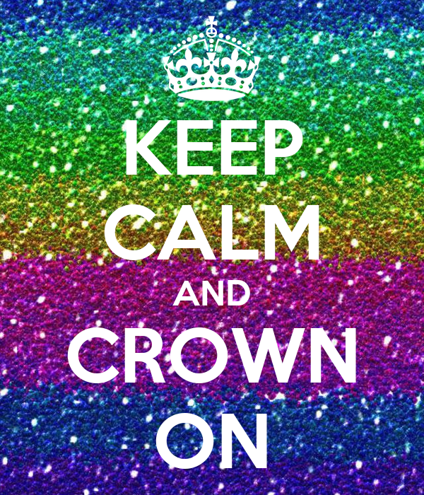 KEEP CALM AND CROWN ON