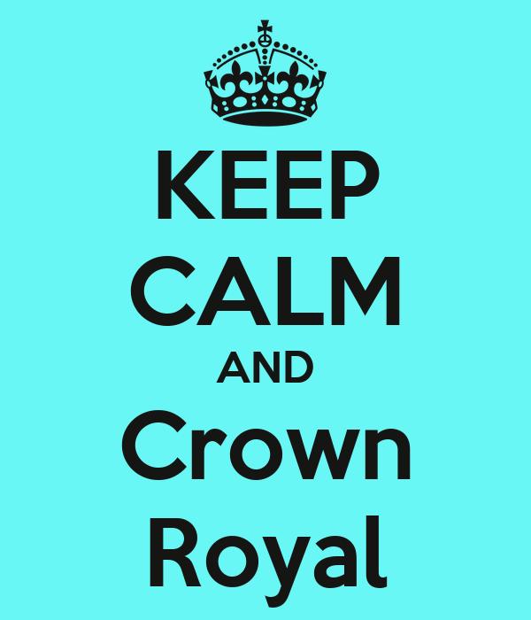 KEEP CALM AND Crown Royal