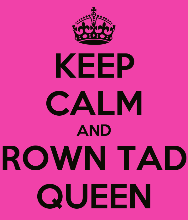KEEP CALM AND CROWN TADY QUEEN