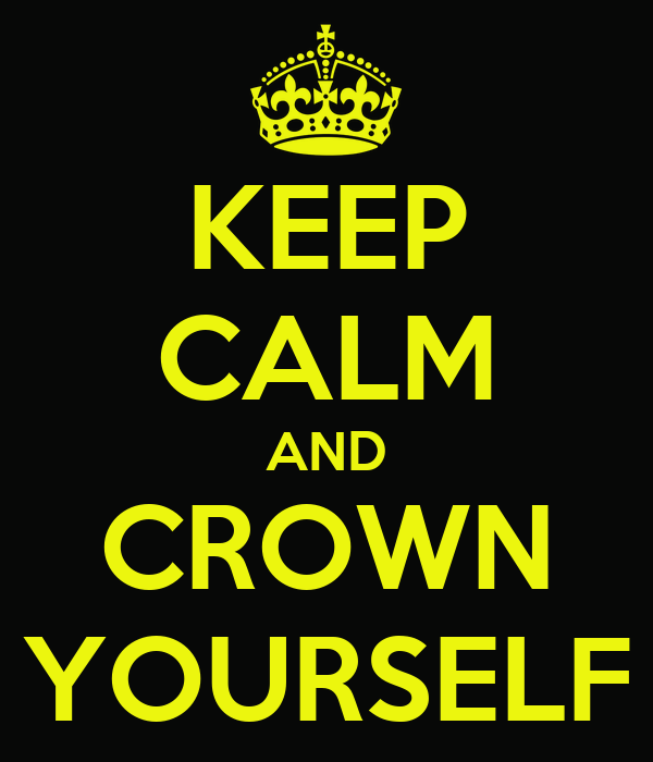 KEEP CALM AND CROWN YOURSELF