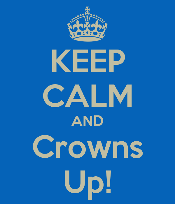 KEEP CALM AND Crowns Up!
