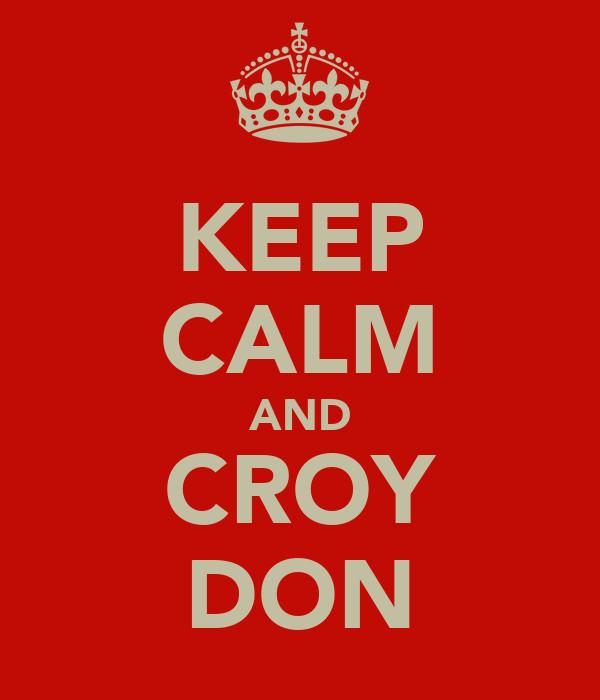 KEEP CALM AND CROY DON