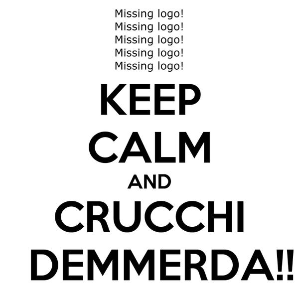 KEEP CALM AND CRUCCHI   DEMMERDA!!