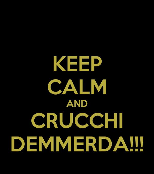 KEEP CALM AND CRUCCHI DEMMERDA!!!