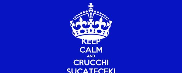 KEEP CALM AND CRUCCHI SUCATECEKI