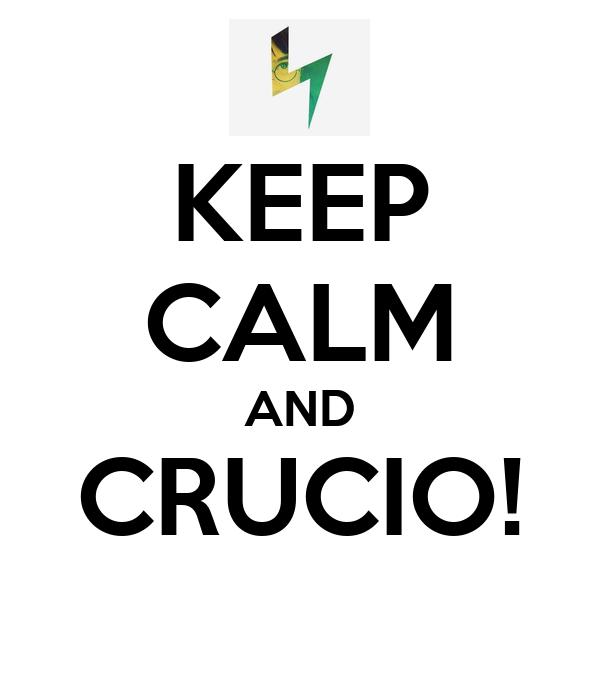 KEEP CALM AND CRUCIO!