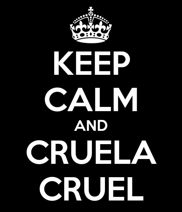 KEEP CALM AND CRUELA CRUEL