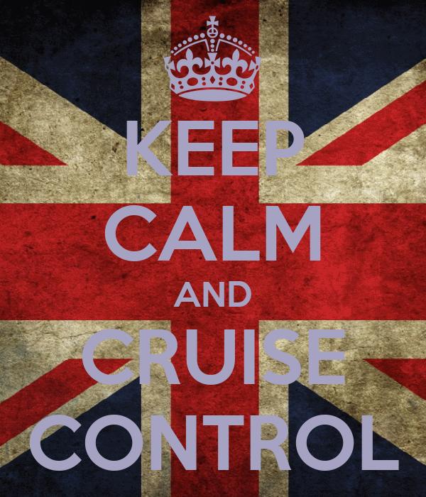 KEEP CALM AND CRUISE CONTROL