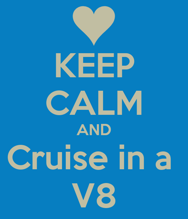 KEEP CALM AND Cruise in a  V8