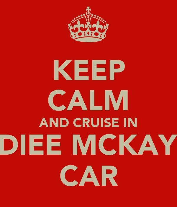 KEEP CALM AND CRUISE IN INDIEE MCKAYYS CAR