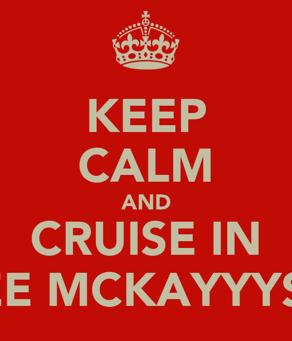 KEEP CALM AND CRUISE IN INDIEE MCKAYYYS CAR