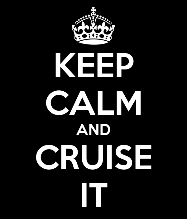 KEEP CALM AND CRUISE IT