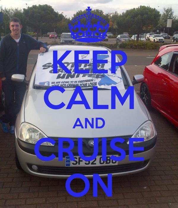 KEEP CALM AND CRUISE ON