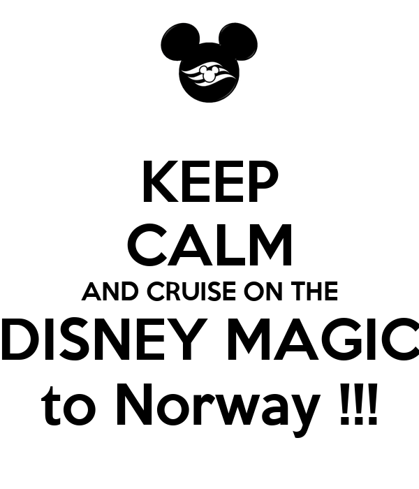 KEEP CALM AND CRUISE ON THE DISNEY MAGIC to Norway !!!