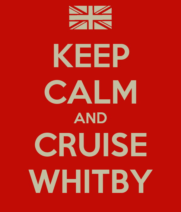 KEEP CALM AND CRUISE WHITBY