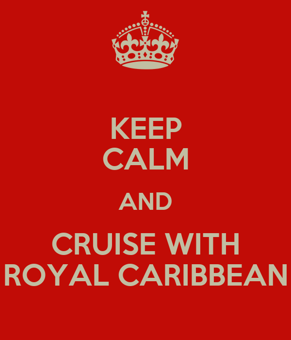 KEEP CALM AND CRUISE WITH ROYAL CARIBBEAN