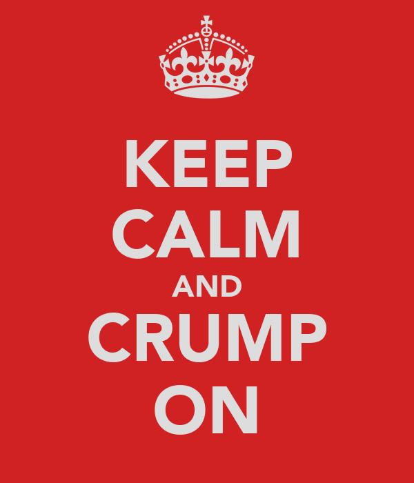 KEEP CALM AND CRUMP ON