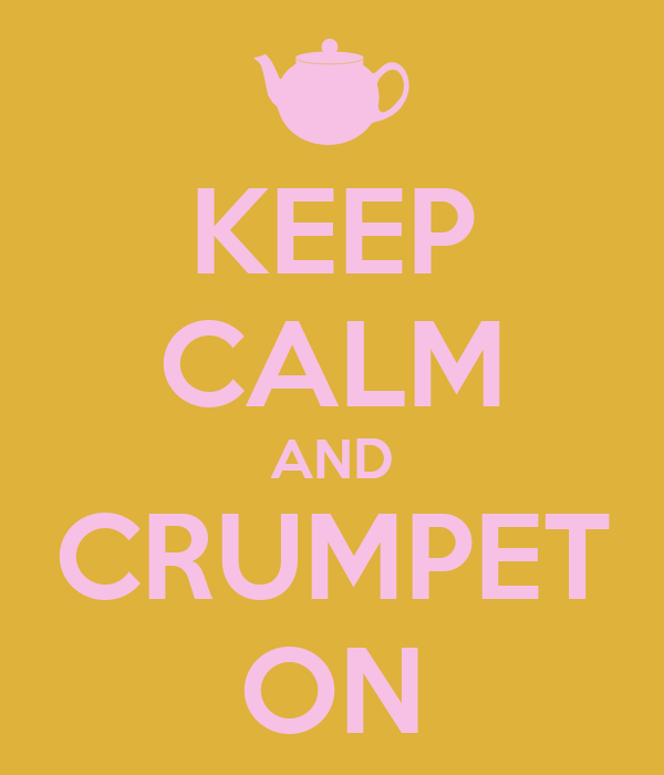 KEEP CALM AND CRUMPET ON
