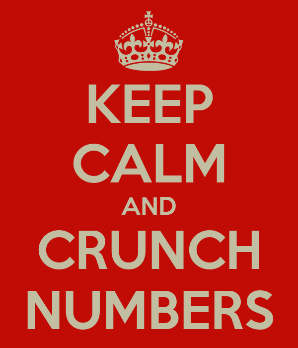 KEEP CALM AND CRUNCH NUMBERS