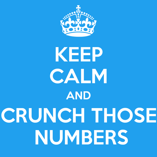 KEEP CALM AND CRUNCH THOSE  NUMBERS
