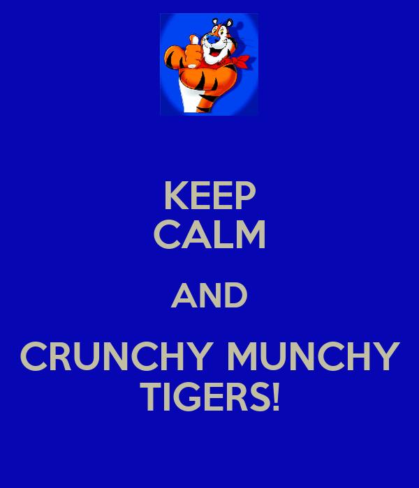 KEEP CALM AND CRUNCHY MUNCHY TIGERS!