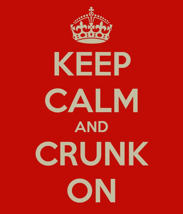 KEEP CALM AND CRUNK ON