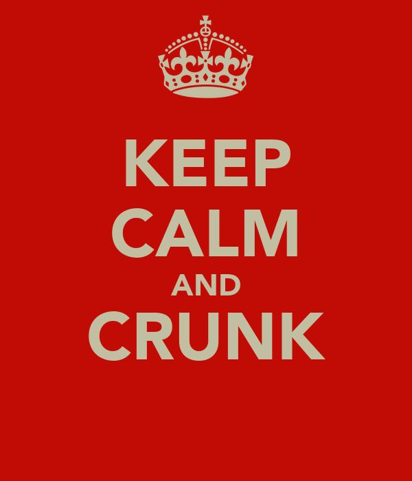 KEEP CALM AND CRUNK