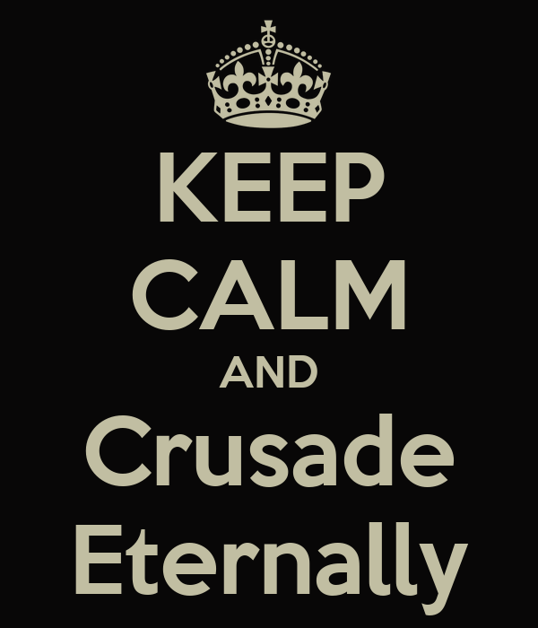 KEEP CALM AND Crusade Eternally