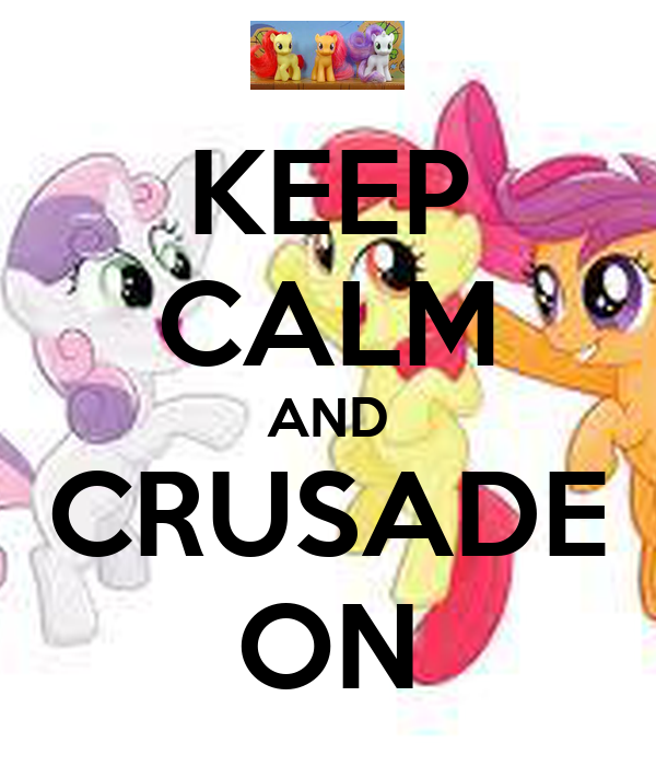 KEEP CALM AND CRUSADE ON
