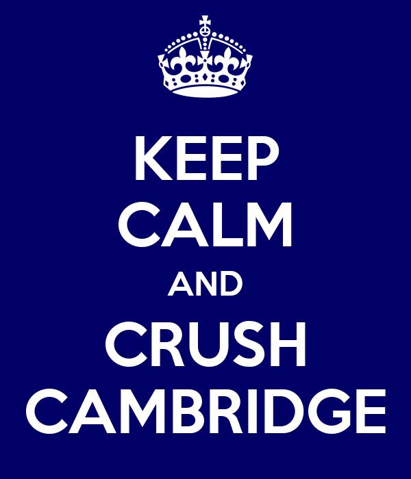 KEEP CALM AND CRUSH CAMBRIDGE