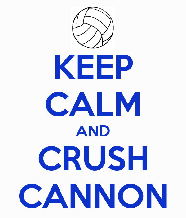 KEEP CALM AND CRUSH CANNON