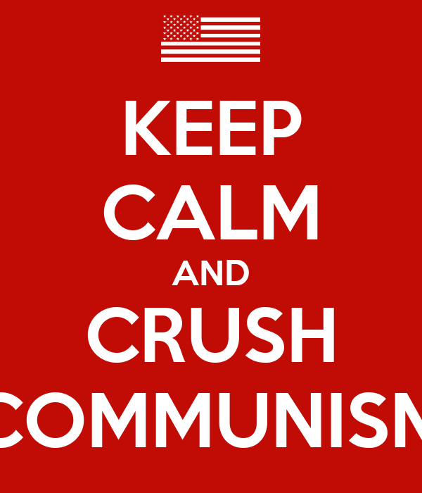 KEEP CALM AND CRUSH COMMUNISM