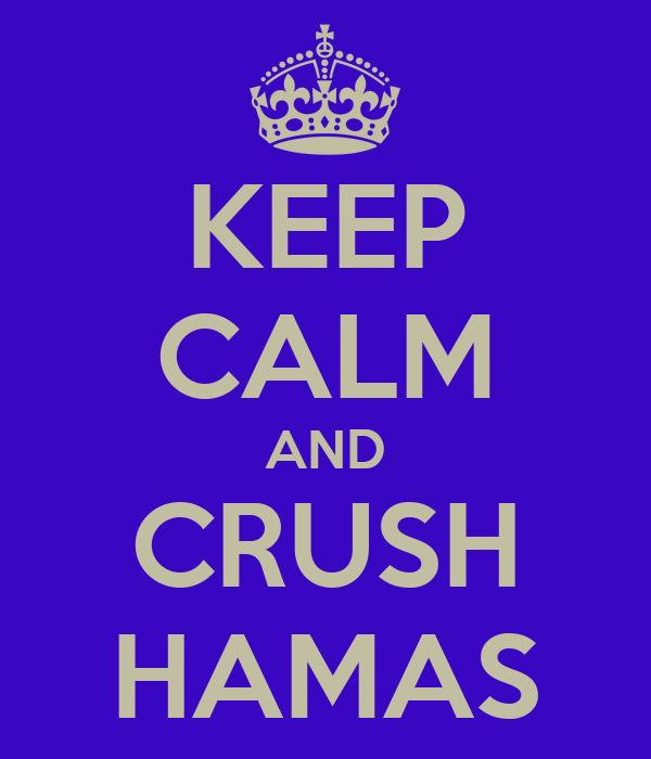 KEEP CALM AND CRUSH HAMAS