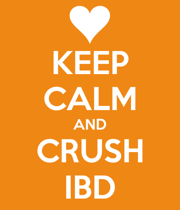 KEEP CALM AND CRUSH IBD