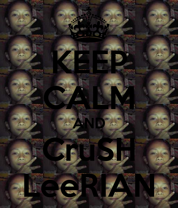 KEEP CALM AND CruSH LeeRIAN
