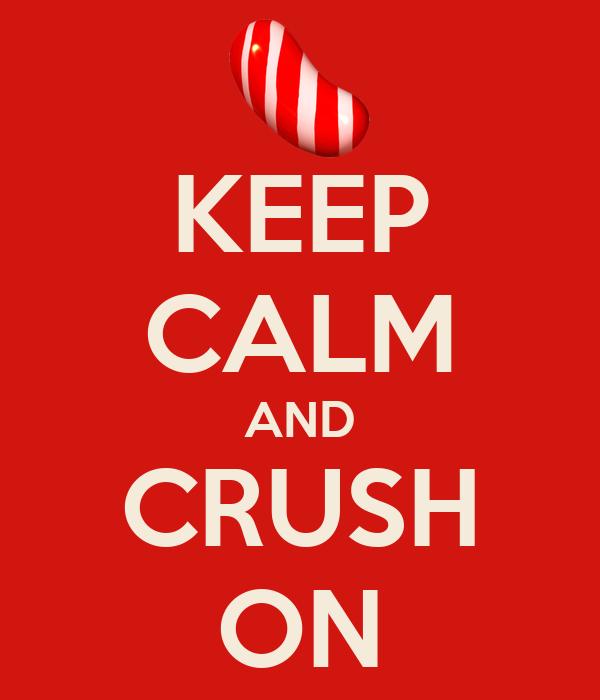 KEEP CALM AND CRUSH ON