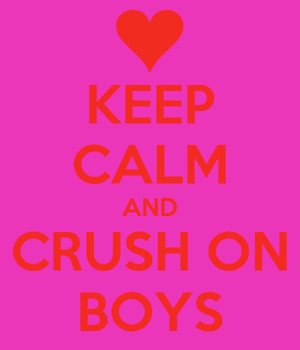 KEEP CALM AND CRUSH ON BOYS