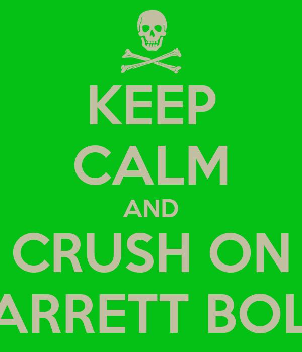 KEEP CALM AND CRUSH ON GARRETT BOLIn