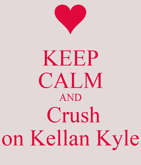 KEEP CALM AND  Crush on Kellan Kyle