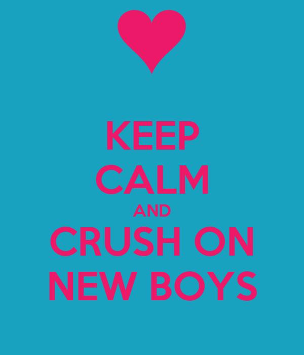 KEEP CALM AND CRUSH ON NEW BOYS